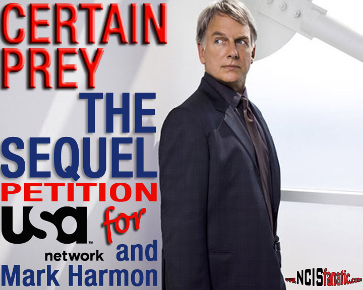 SIGN the Petition for USA Network & Mark Harmon to produce a Follow-Up Movie to John Sandford's CERTAIN PREY — Sponsored by www.NCISfanatic.com